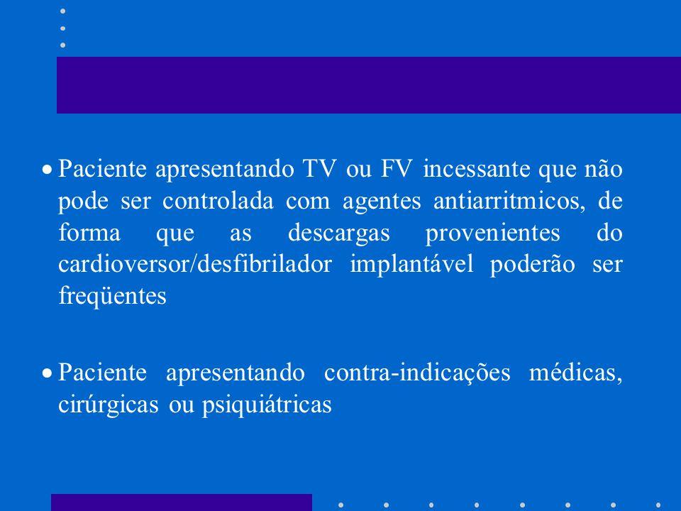 Paciente apresentando TV ou FV incessante que não pode ser controlada com agentes antiarritmicos, de forma que as descargas provenientes do cardiovers