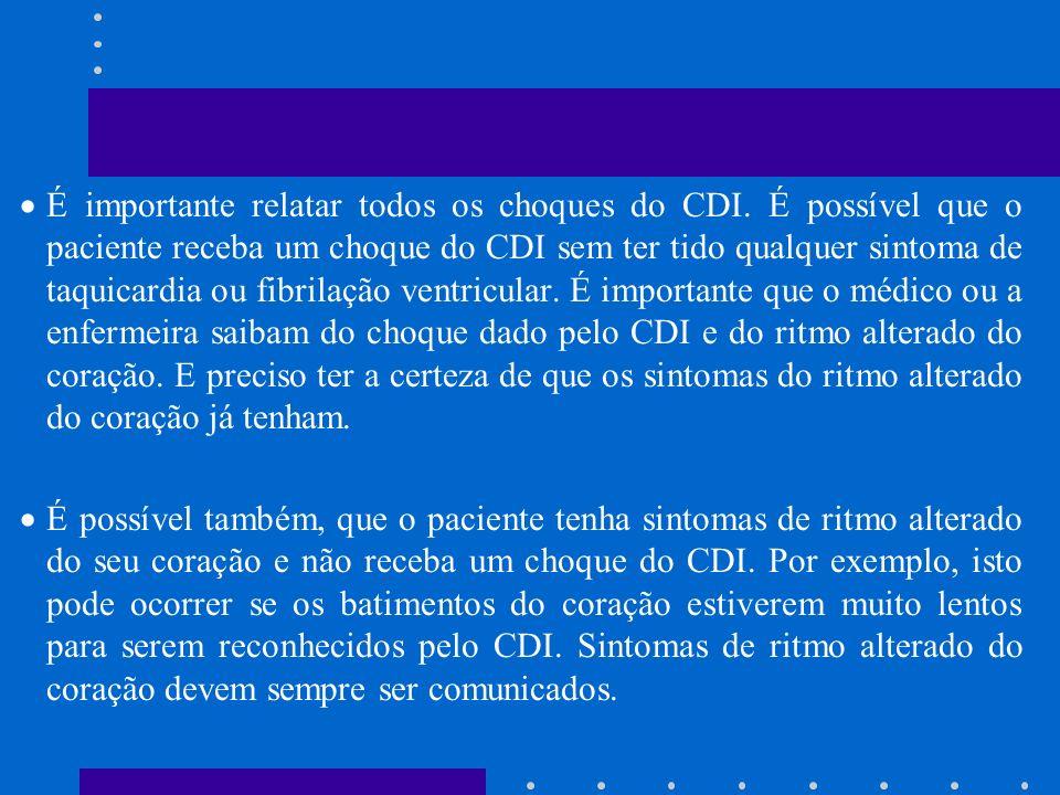 É importante relatar todos os choques do CDI. É possível que o paciente receba um choque do CDI sem ter tido qualquer sintoma de taquicardia ou fibril