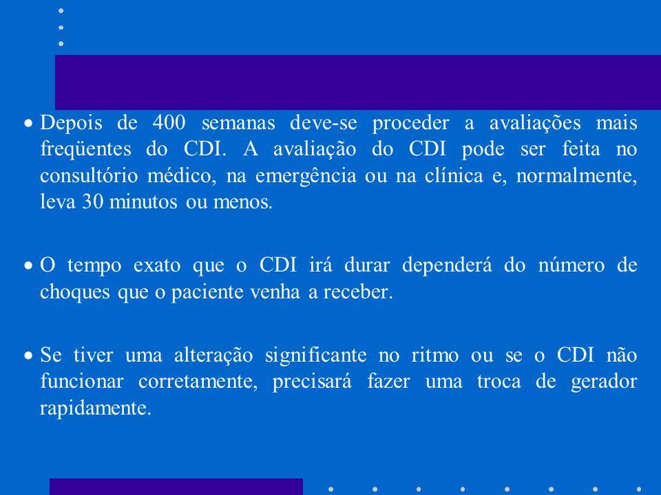 Depois de 400 semanas deve-se proceder a avaliações mais freqüentes do CDI. A avaliação do CDI pode ser feita no consultório médico, na emergência ou