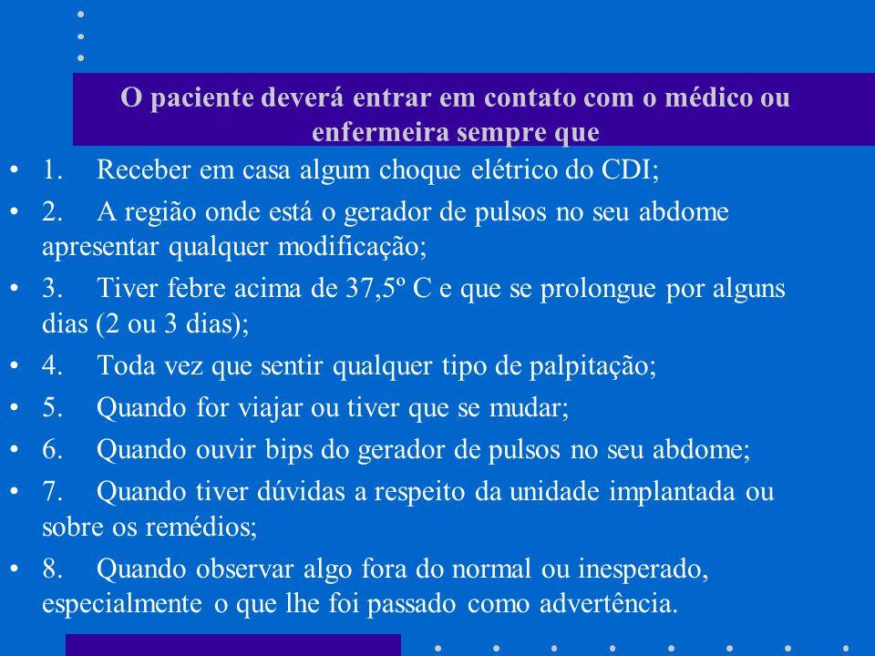 O paciente deverá entrar em contato com o médico ou enfermeira sempre que 1.Receber em casa algum choque elétrico do CDI; 2.A região onde está o gerad
