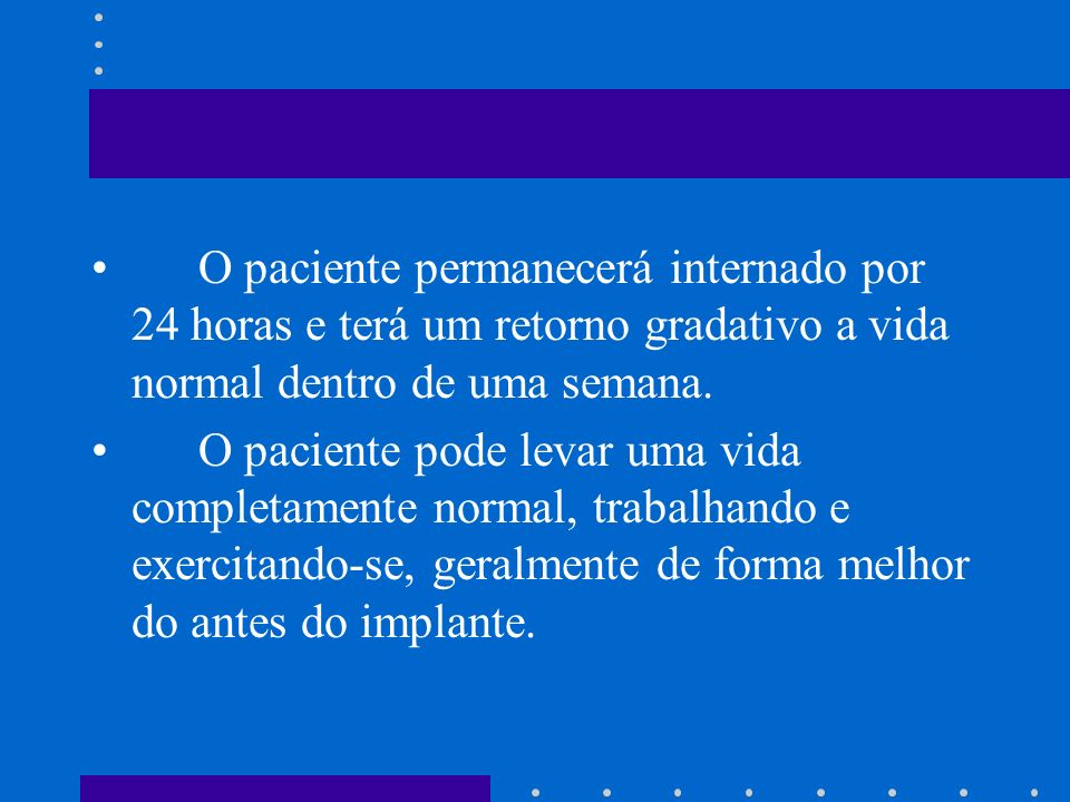 O paciente permanecerá internado por 24 horas e terá um retorno gradativo a vida normal dentro de uma semana. O paciente pode levar uma vida completam