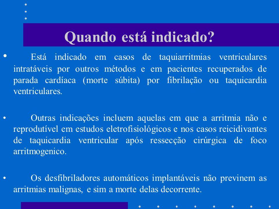Quando está indicado? Está indicado em casos de taquiarritmias ventriculares intratáveis por outros métodos e em pacientes recuperados de parada cardí