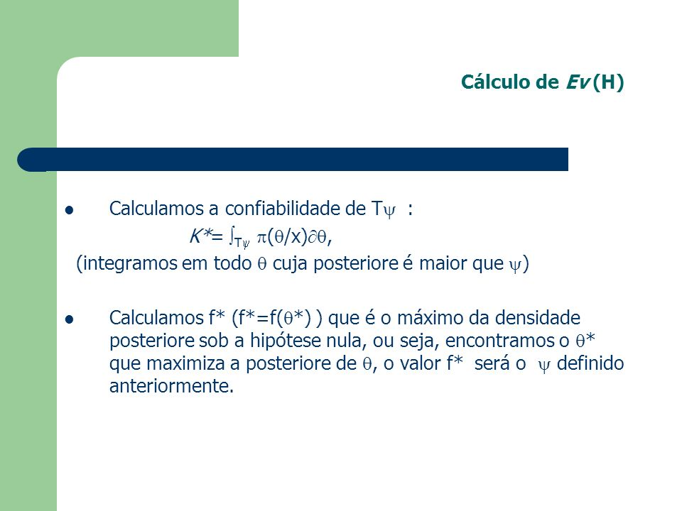 Cálculo de Ev (H) Calculamos a confiabilidade de T : K*= T ( /x), (integramos em todo cuja posteriore é maior que ) Calculamos f* (f*=f( *) ) que é o