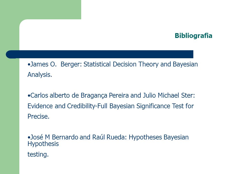 Bibliografia James O.Berger: Statistical Decision Theory and Bayesian Analysis.