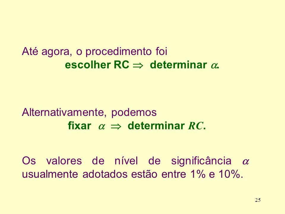 Até agora, o procedimento foi escolher RC determinar. Alternativamente, podemos fixar determinar RC. 25 Os valores de nível de significância usualment