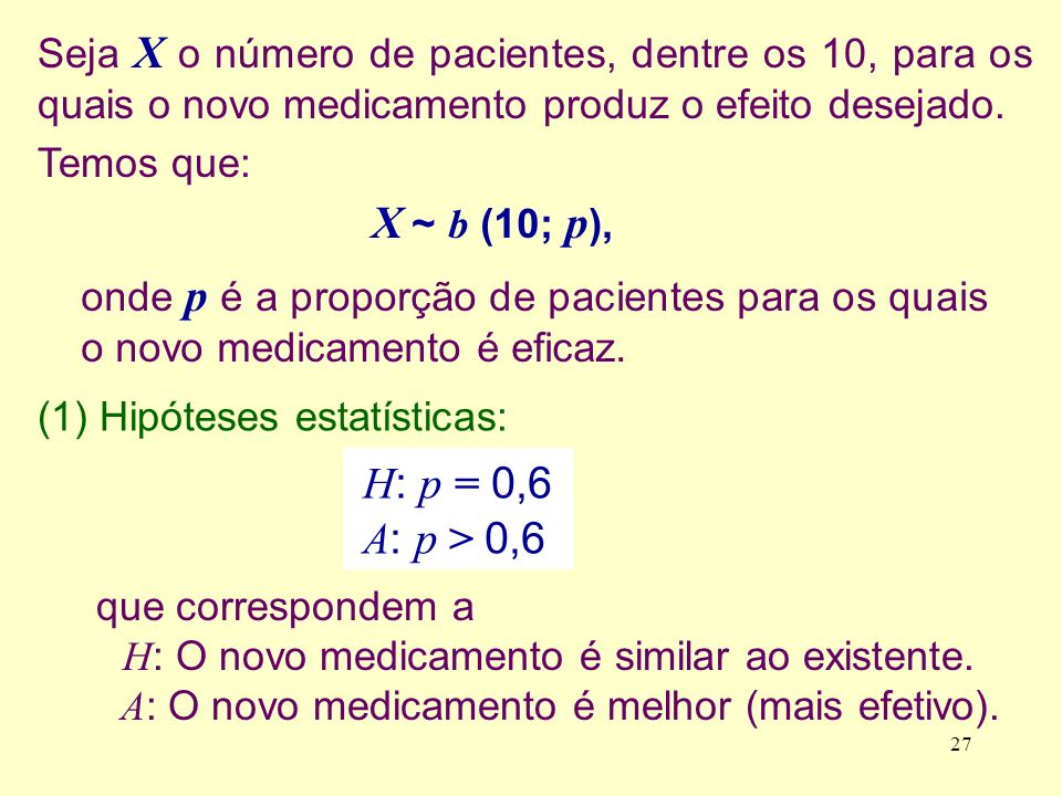 Pela tabela da binomial (10; 0,6), para k = 9: P( X 9) = 0,0463 (2) Fixemos o nível de significância em 5% ( = 0,05).