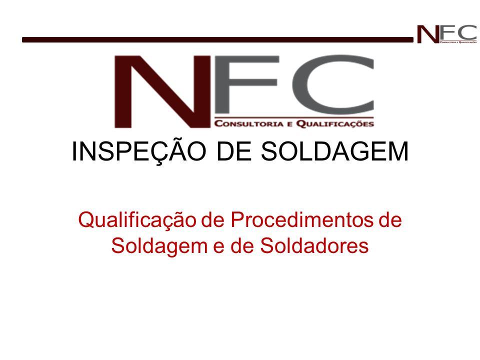 INSPEÇÃO DE SOLDAGEM Qualificação de Procedimentos de Soldagem e de Soldadores