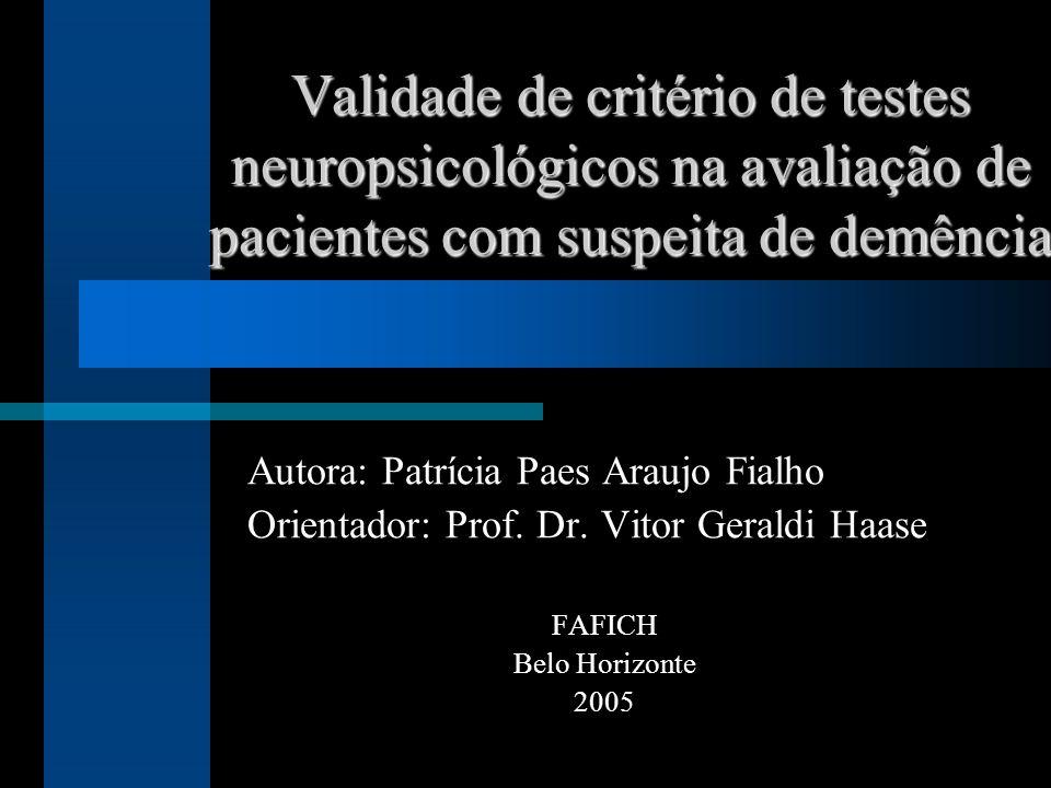 Validade de critério de testes neuropsicológicos na avaliação de pacientes com suspeita de demência Autora: Patrícia Paes Araujo Fialho Orientador: Pr