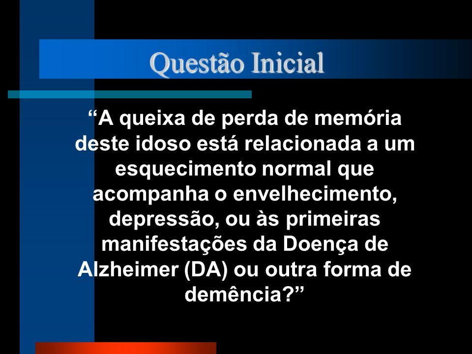 Questão Inicial A queixa de perda de memória deste idoso está relacionada a um esquecimento normal que acompanha o envelhecimento, depressão, ou às pr