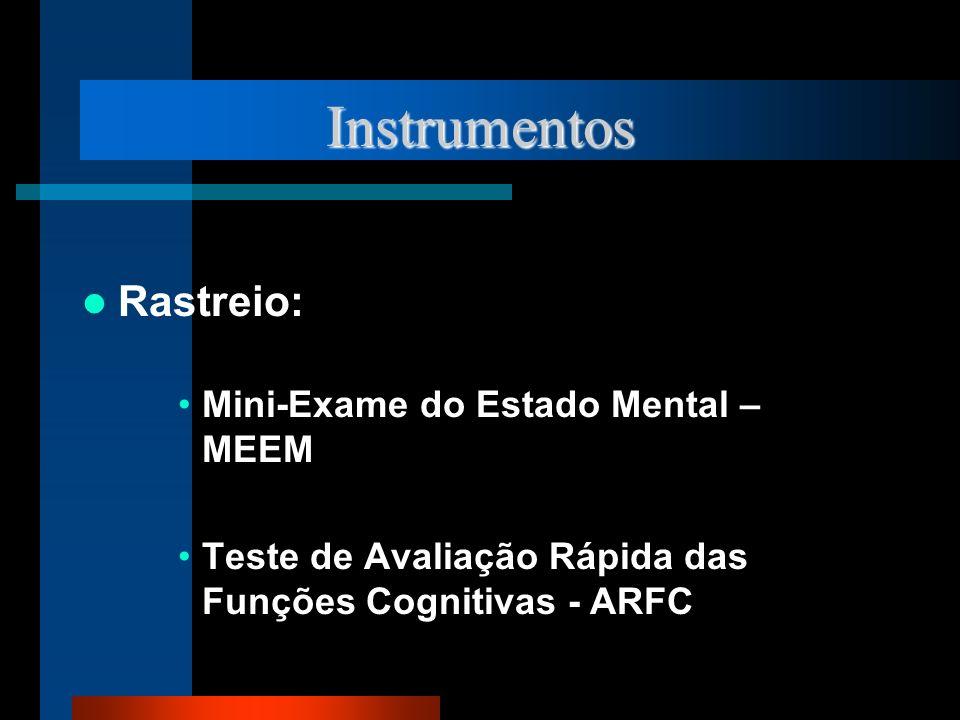 Instrumentos Rastreio: Mini-Exame do Estado Mental – MEEM Teste de Avaliação Rápida das Funções Cognitivas - ARFC