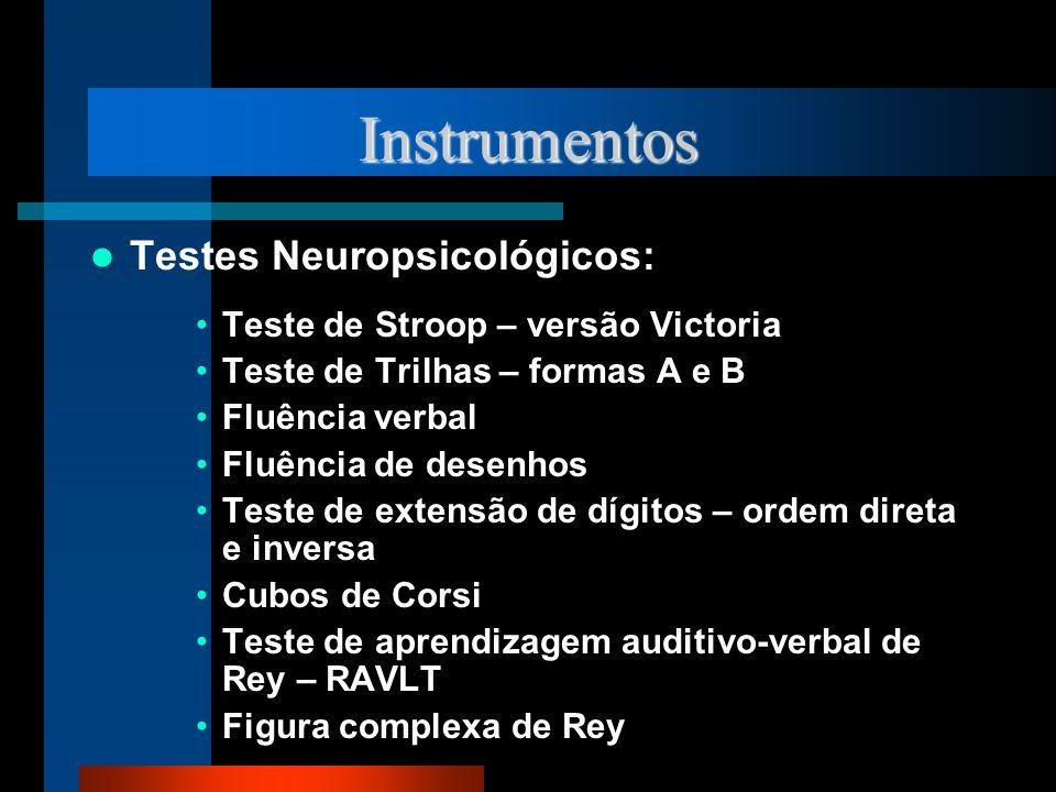 Instrumentos Testes Neuropsicológicos: Teste de Stroop – versão Victoria Teste de Trilhas – formas A e B Fluência verbal Fluência de desenhos Teste de