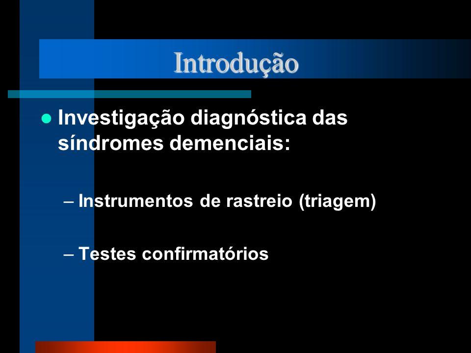 Introdução Investigação diagnóstica das síndromes demenciais: –Instrumentos de rastreio (triagem) –Testes confirmatórios