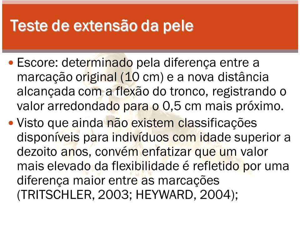Teste de extensão da pele Escore: determinado pela diferença entre a marcação original (10 cm) e a nova distância alcançada com a flexão do tronco, registrando o valor arredondado para o 0,5 cm mais próximo.
