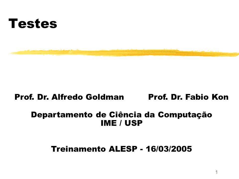 1 Testes Prof.Dr. Alfredo Goldman Prof. Dr.