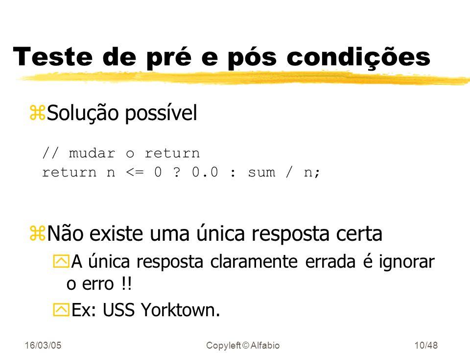 16/03/05Copyleft © Alfabio9/48 Teste de pré e pós condições zVerificar certas propriedades antes e depois de trechos de código double avg(double a[],