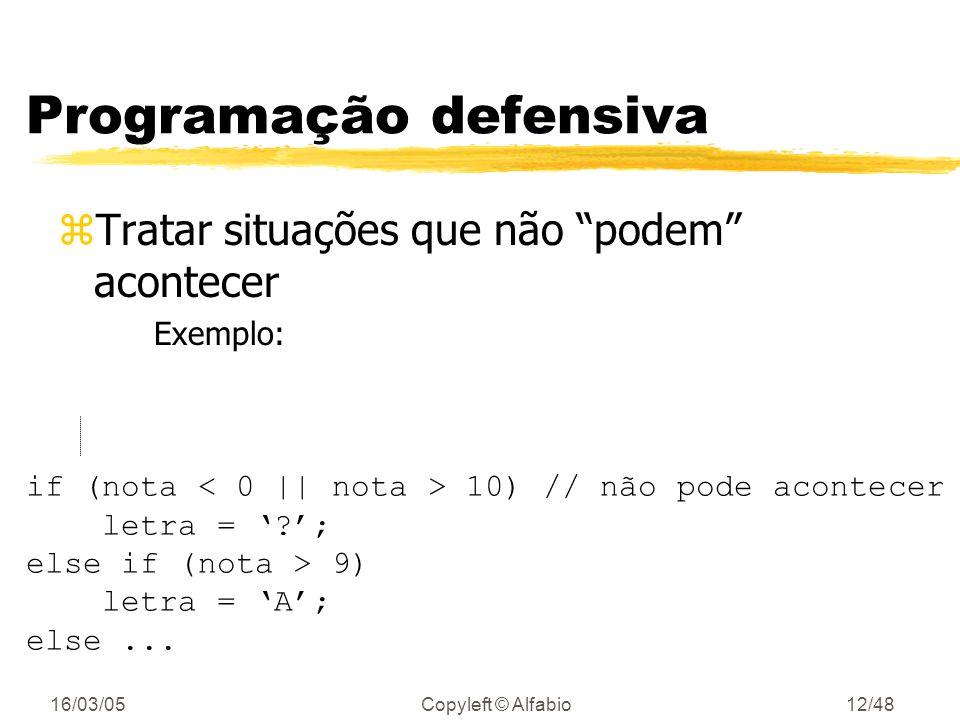 16/03/05Copyleft © Alfabio11/48 Uso de premissas zEm C e C++ use, jdk 1.4 yex: assert (n>0); yse a condição for violadada: Assertion failed: n>0, file