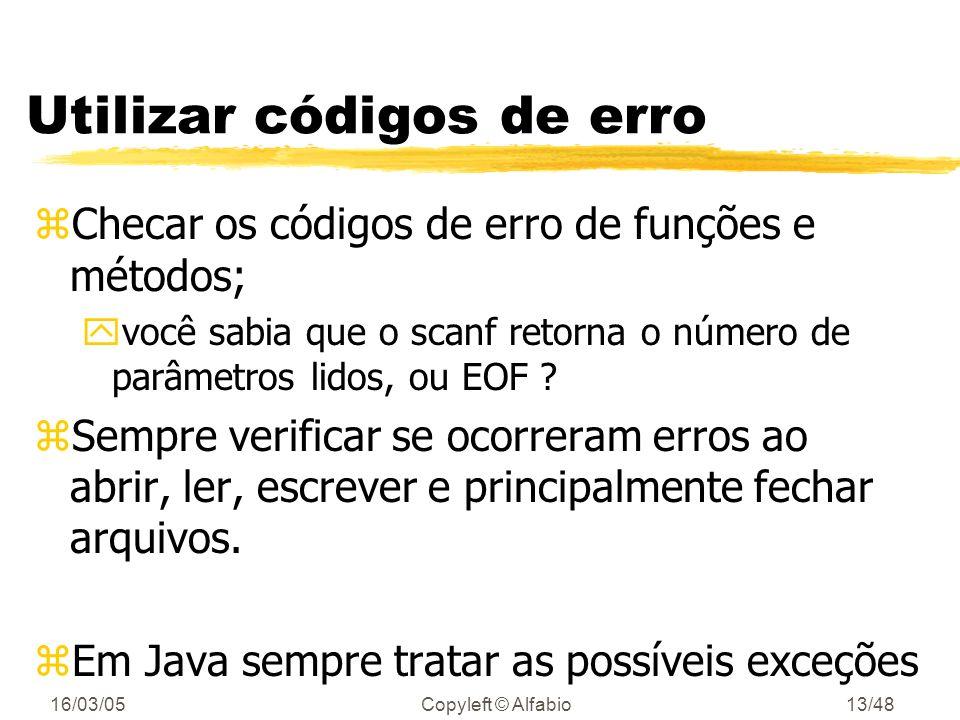16/03/05Copyleft © Alfabio12/48 Programação defensiva zTratar situações que não podem acontecer Exemplo: if (nota 10) // não pode acontecer letra = ?;