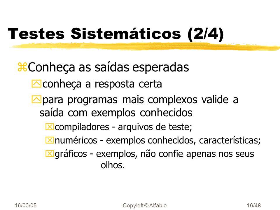 16/03/05Copyleft © Alfabio15/48 Testes sistemáticos (1/4) zTeste incrementalmente ydurante a construção do sistema xapós testar dois pacotes independe