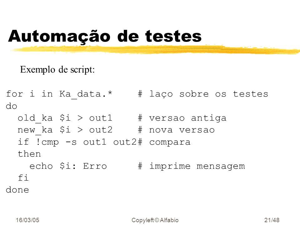 16/03/05Copyleft © Alfabio20/48 Automação de testes zTeste de regressão automáticos yComparar a nova versão com a antiga yverificar se os erros da ver