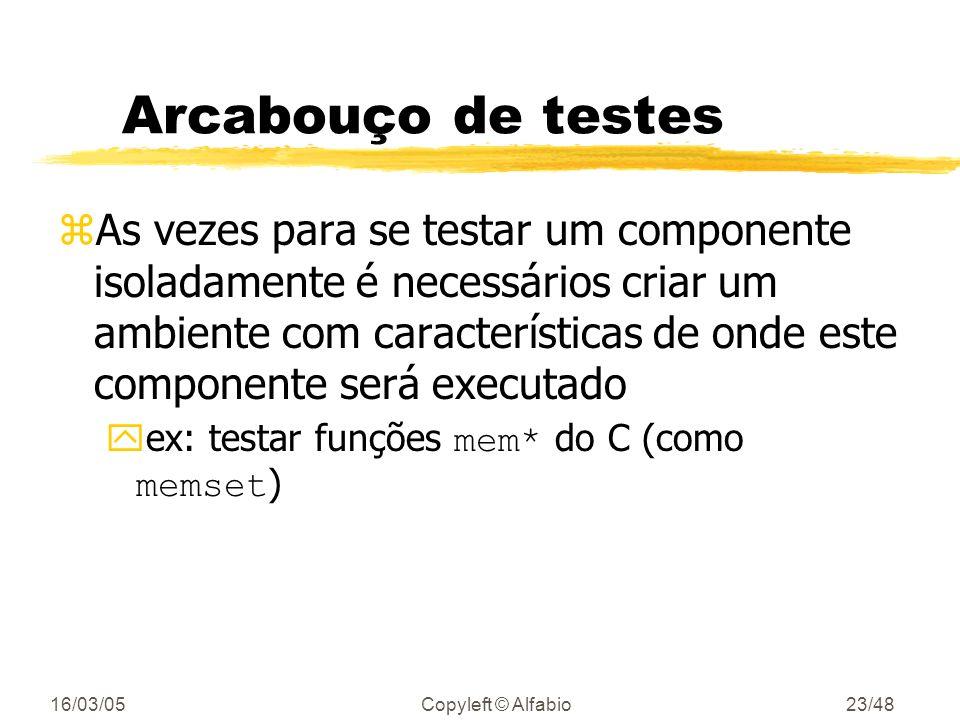 16/03/05Copyleft © Alfabio22/48 Automação de testes zCrie testes autocontidos ytestes que contém suas próprias entradas e respectivas saídas esperadas