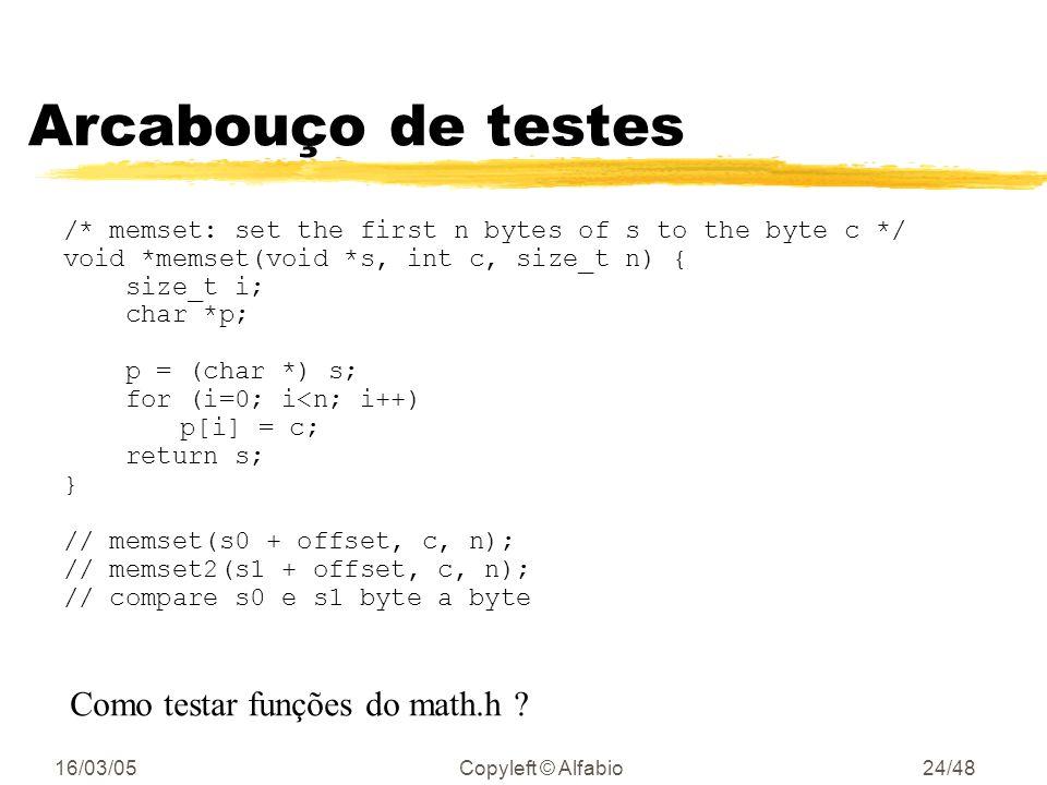 16/03/05Copyleft © Alfabio23/48 Arcabouço de testes zAs vezes para se testar um componente isoladamente é necessários criar um ambiente com características de onde este componente será executado ex: testar funções mem* do C (como memset )