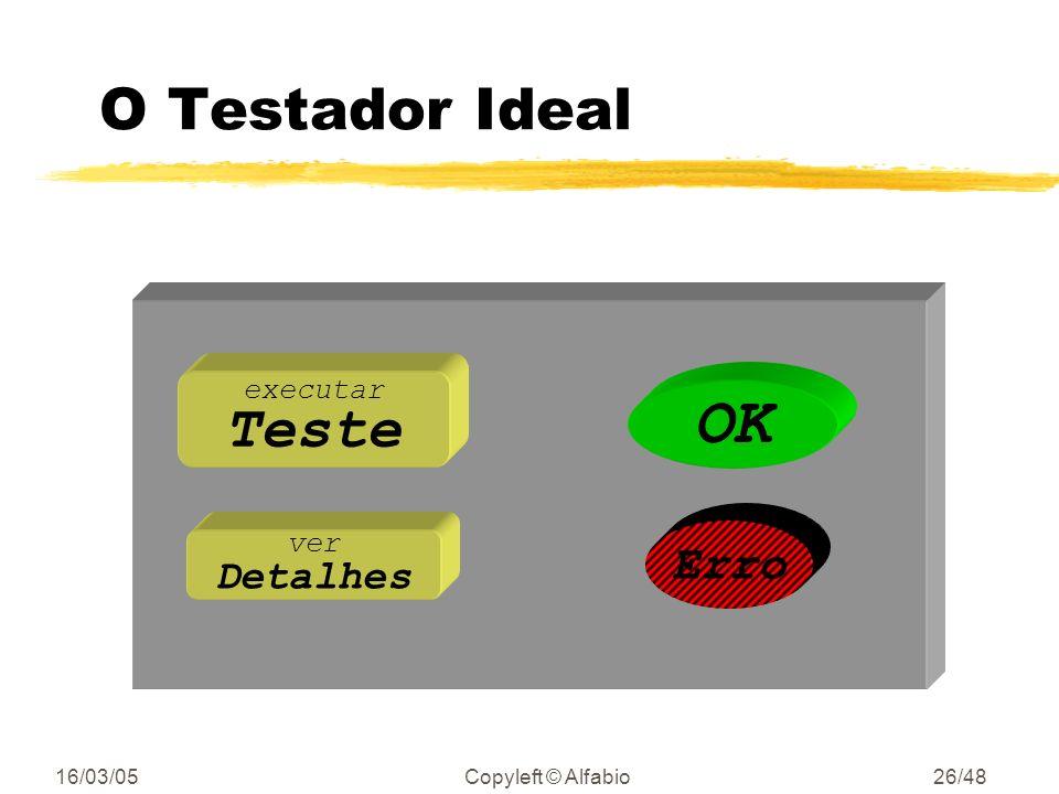 16/03/05Copyleft © Alfabio25/48 Testes Automáticos (self-checking) zOs testes devem verificar a si mesmos. zA saída deve ser yOK ou ylista precisa das
