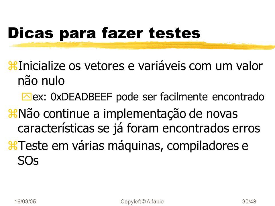 16/03/05Copyleft © Alfabio29/48 Dicas para fazer testes zCheque os limites dos vetores ycaso a linguagem não faça isto por você yfaça com que o tamanh