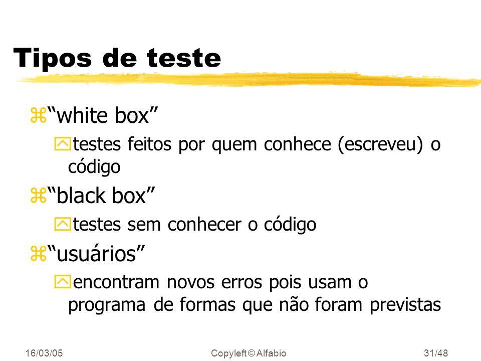 16/03/05Copyleft © Alfabio30/48 Dicas para fazer testes zInicialize os vetores e variáveis com um valor não nulo yex: 0xDEADBEEF pode ser facilmente e