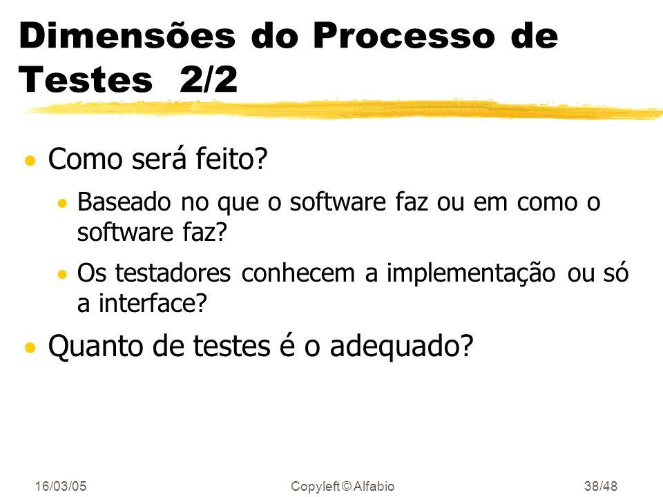 16/03/05Copyleft © Alfabio37/48 Dimensões do Processo de Testes 1/2 Quem cria os testes? Os desenvolvedores? uma equipe especializada em testes? ambos