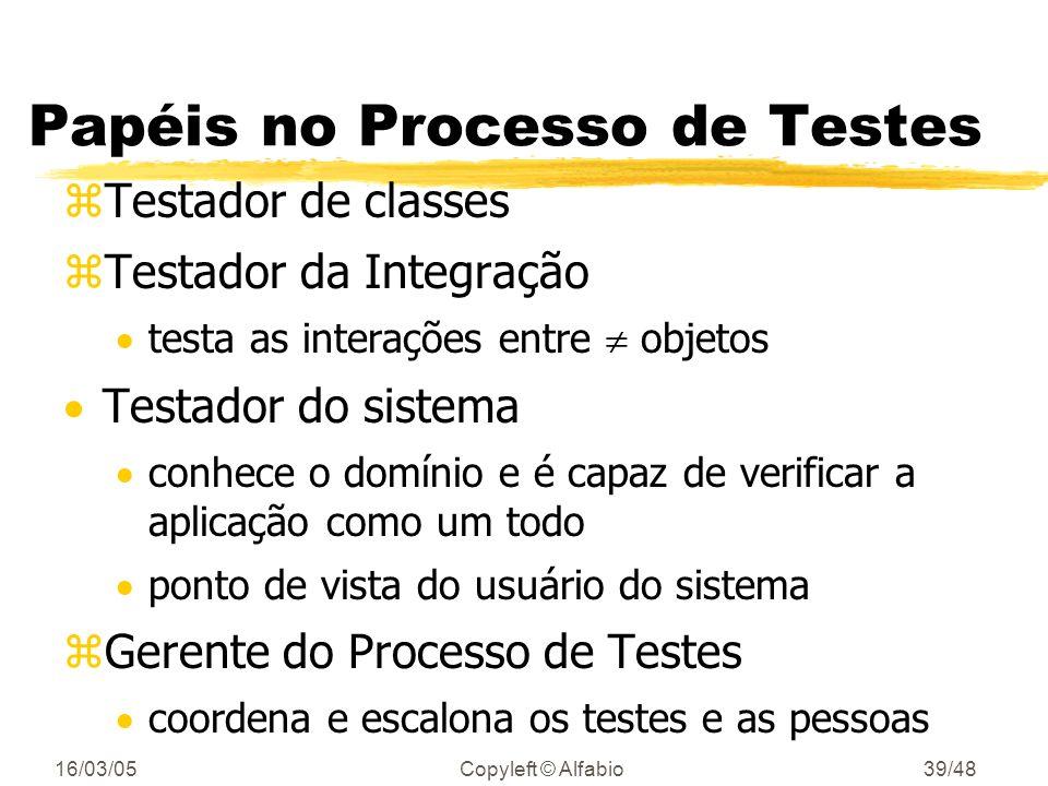 16/03/05Copyleft © Alfabio38/48 Dimensões do Processo de Testes 2/2 Como será feito? Baseado no que o software faz ou em como o software faz? Os testa