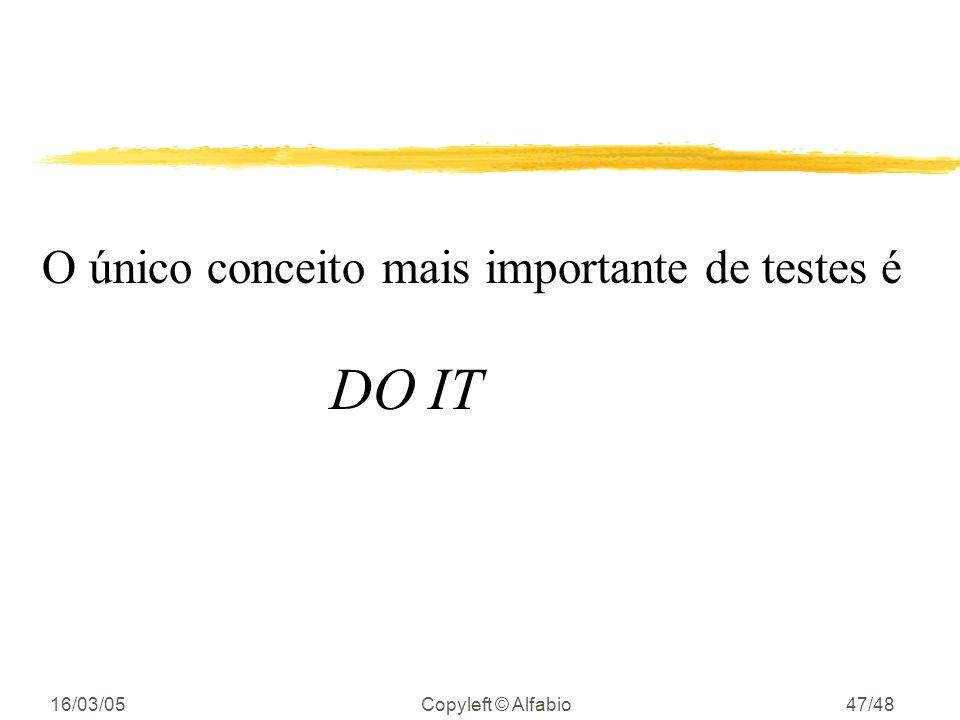 16/03/05Copyleft © Alfabio46/48 Lembre-se zPor que não escrever testes ? yestou com pressa zQuanto maior a pressão ymenos testes zCom menos testes yme