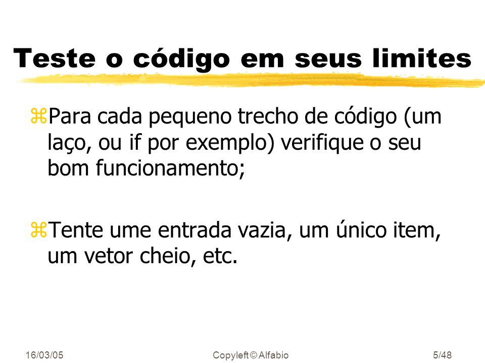 16/03/05Copyleft © Alfabio4/48 Técnicas básicas zTeste o código em seus limites; zTeste de pré e pós condições; zUso de premissas (assert); zPrograme