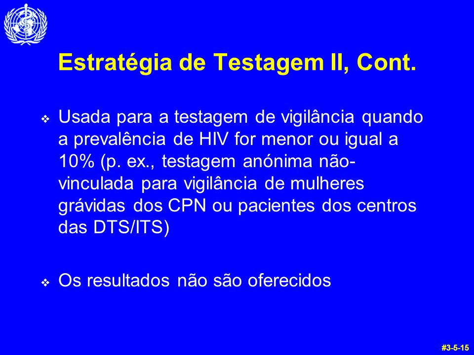 Estratégia de Testagem II, Cont. Usada para a testagem de vigilância quando a prevalência de HIV for menor ou igual a 10% (p. ex., testagem anónima nã