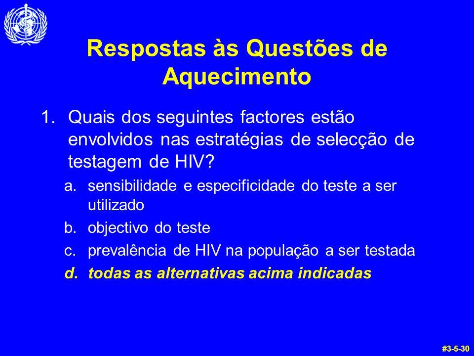 Respostas às Questões de Aquecimento 1.Quais dos seguintes factores estão envolvidos nas estratégias de selecção de testagem de HIV? a.sensibilidade e