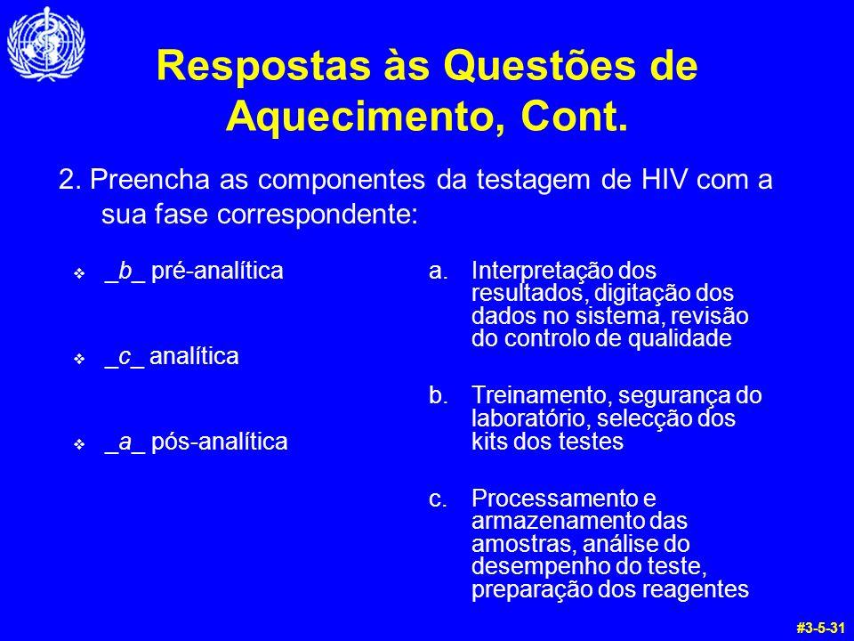 Respostas às Questões de Aquecimento, Cont. _b_ pré-analítica _c_ analítica _a_ pós-analítica a.Interpretação dos resultados, digitação dos dados no s