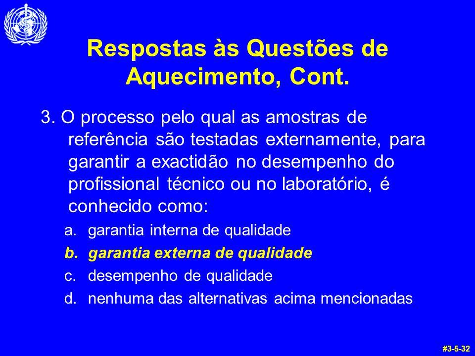 Respostas às Questões de Aquecimento, Cont. 3. O processo pelo qual as amostras de referência são testadas externamente, para garantir a exactidão no