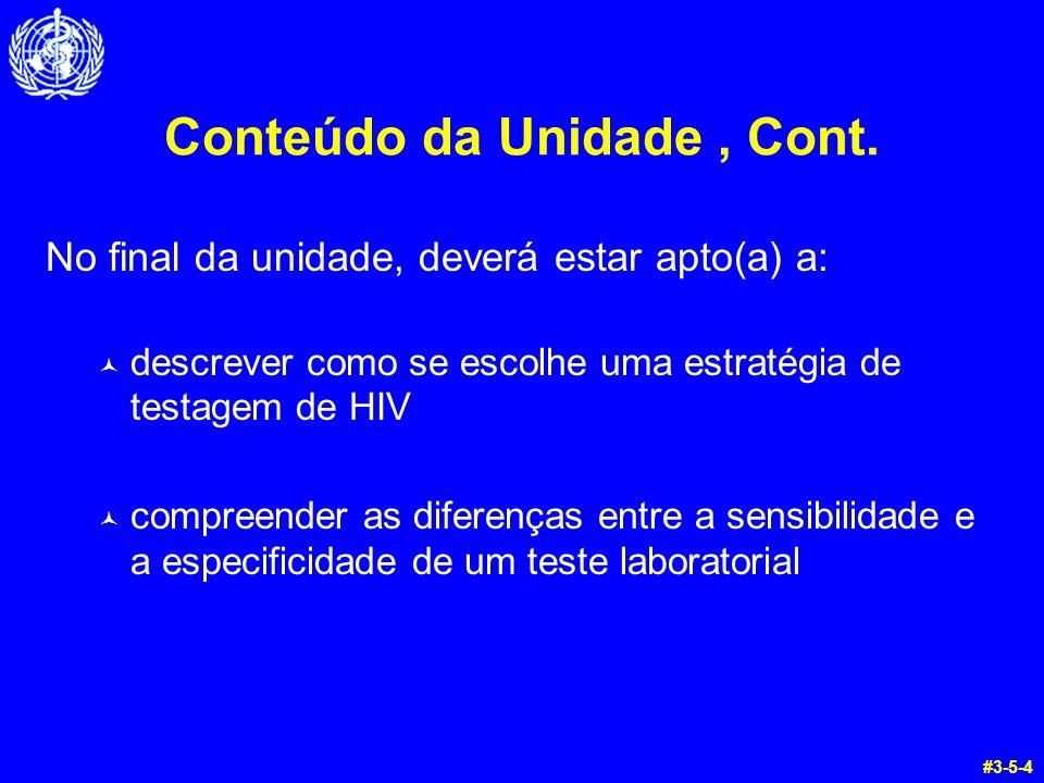 Conteúdo da Unidade, Cont. No final da unidade, deverá estar apto(a) a: © descrever como se escolhe uma estratégia de testagem de HIV © compreender as
