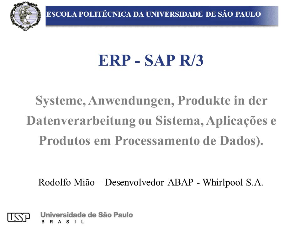 ERP - SAP R/3 Systeme, Anwendungen, Produkte in der Datenverarbeitung ou Sistema, Aplicações e Produtos em Processamento de Dados). ESCOLA POLITÉCNICA