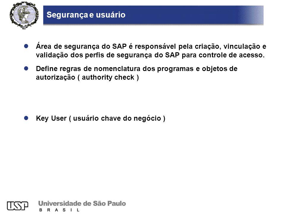 Segurança e usuário Área de segurança do SAP é responsável pela criação, vinculação e validação dos perfis de segurança do SAP para controle de acesso