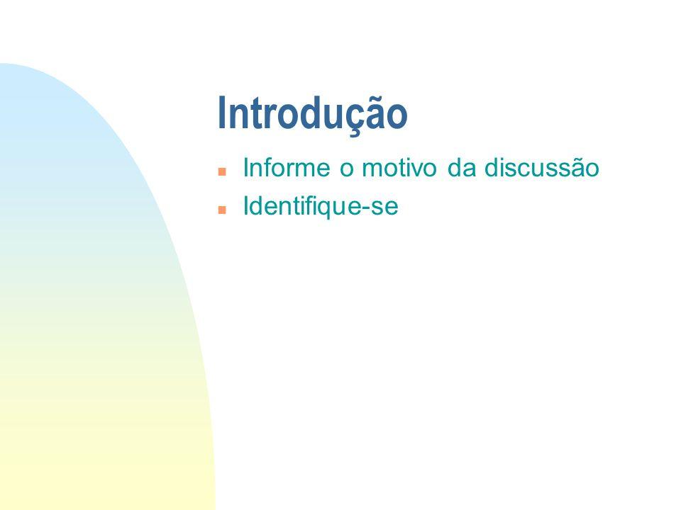 Introdução n Informe o motivo da discussão n Identifique-se
