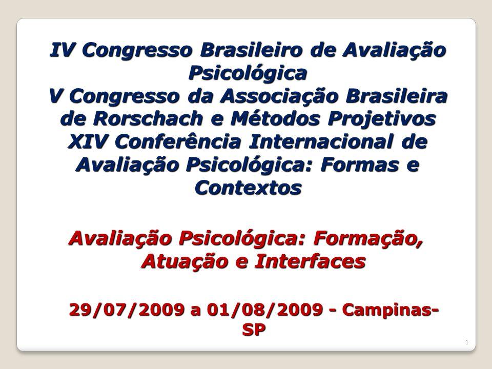 1 IV Congresso Brasileiro de Avaliação Psicológica V Congresso da Associação Brasileira de Rorschach e Métodos Projetivos XIV Conferência Internacional de Avaliação Psicológica: Formas e Contextos Avaliação Psicológica: Formação, Atuação e Interfaces 29/07/2009 a 01/08/2009 - Campinas- SP