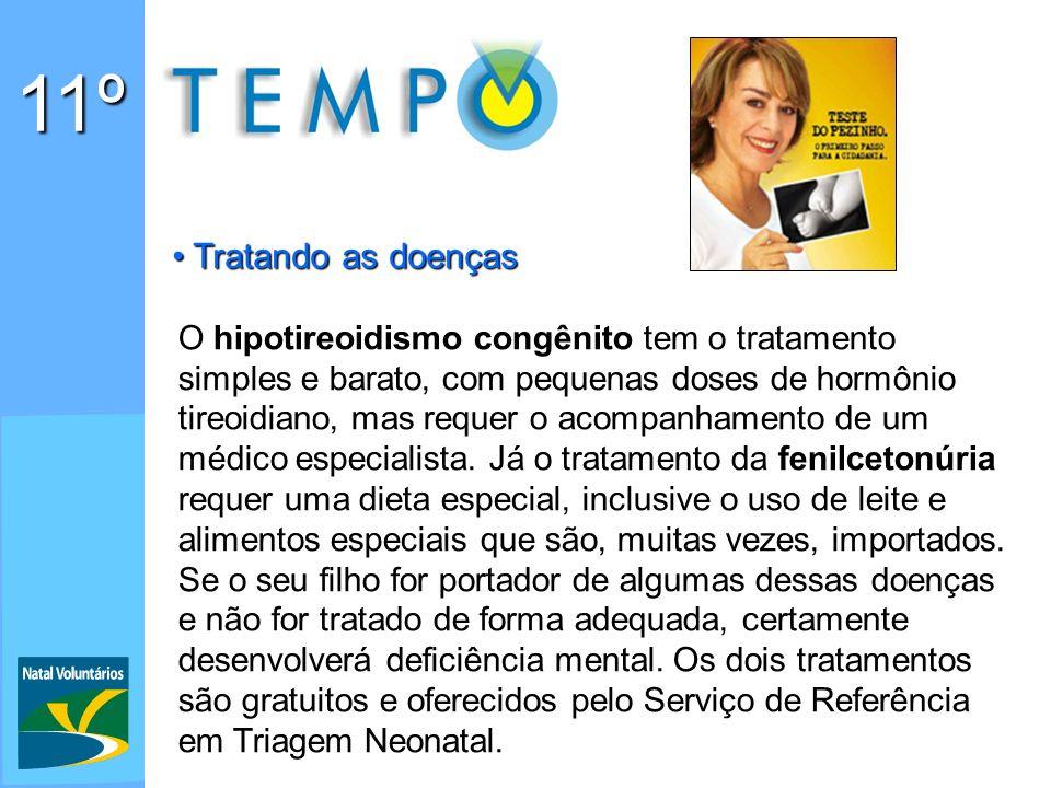 11º Tratando as doenças Tratando as doenças O hipotireoidismo congênito tem o tratamento simples e barato, com pequenas doses de hormônio tireoidiano, mas requer o acompanhamento de um médico especialista.