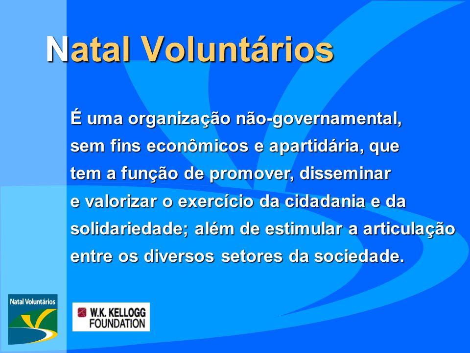 Natal Voluntários É uma organização não-governamental, sem fins econômicos e apartidária, que tem a função de promover, disseminar e valorizar o exercício da cidadania e da solidariedade; além de estimular a articulação entre os diversos setores da sociedade.