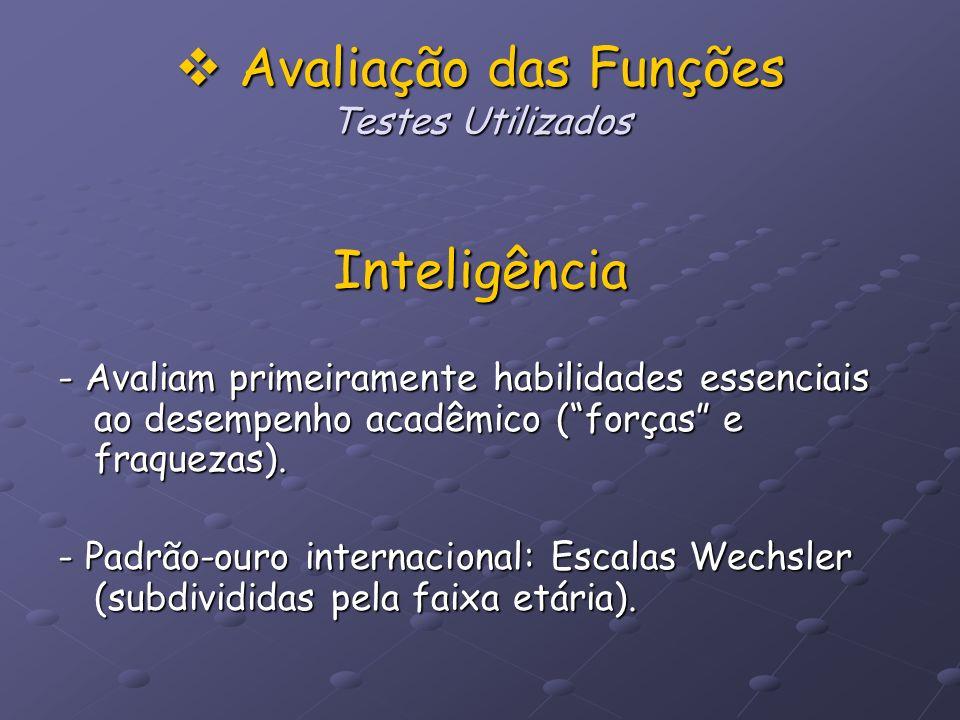 Avaliação das Funções Testes Utilizados Avaliação das Funções Testes Utilizados Inteligência - Avaliam primeiramente habilidades essenciais ao desempe