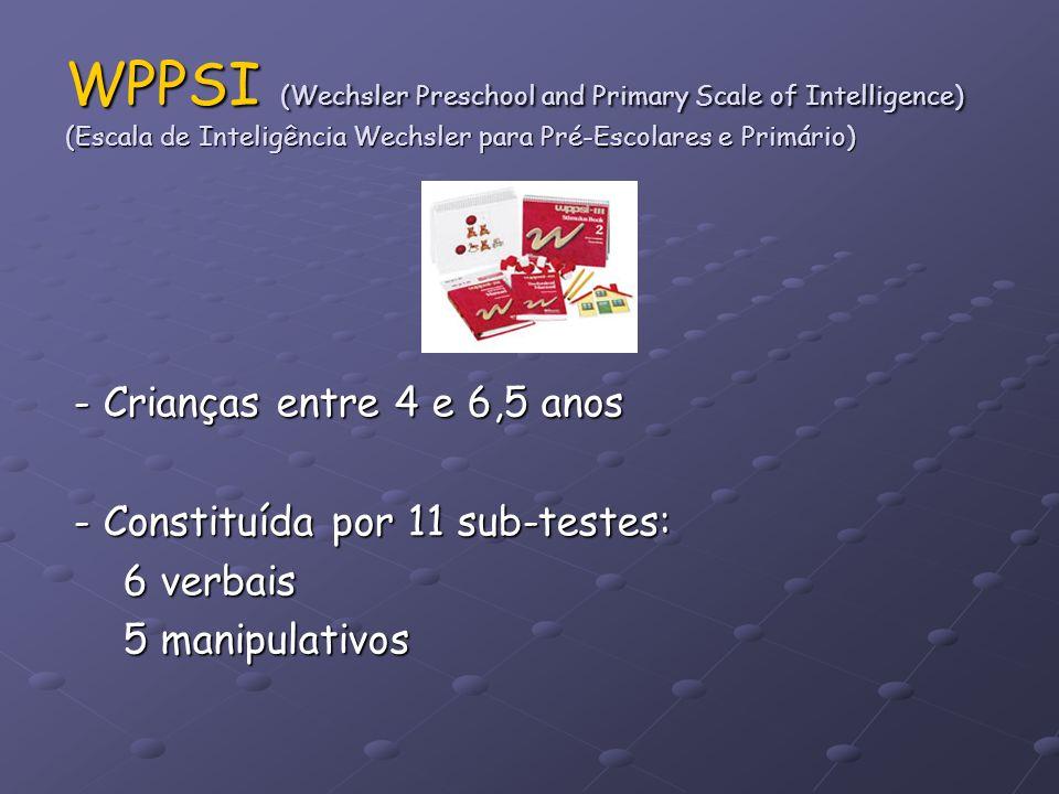 WPPSI (Wechsler Preschool and Primary Scale of Intelligence) (Escala de Inteligência Wechsler para Pré-Escolares e Primário) - Crianças entre 4 e 6,5