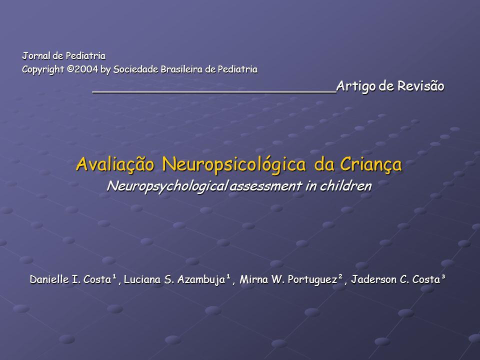Objetivo: Objetivo: - Descrever a metodologia empregada na avaliação neuropsicológica de crianças e suas contribuições.