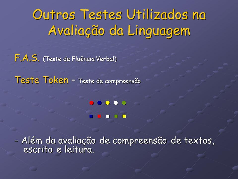 Outros Testes Utilizados na Avaliação da Linguagem F.A.S. (Teste de Fluência Verbal) Teste Token – Teste de compreensão - Além da avaliação de compree