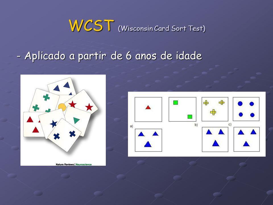 WCST (Wisconsin Card Sort Test) WCST (Wisconsin Card Sort Test) - Aplicado a partir de 6 anos de idade