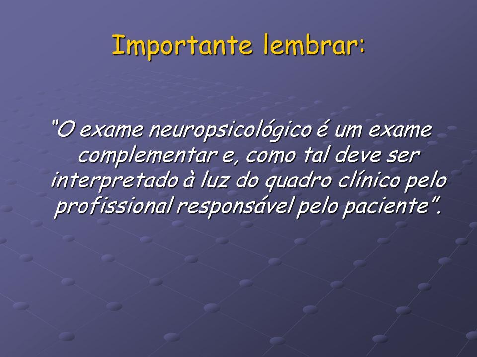 Importante lembrar: O exame neuropsicológico é um exame complementar e, como tal deve ser interpretado à luz do quadro clínico pelo profissional respo