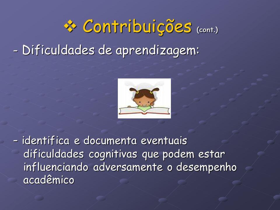 Contribuições (cont.) Contribuições (cont.) - Dificuldades de aprendizagem: - identifica e documenta eventuais dificuldades cognitivas que podem estar